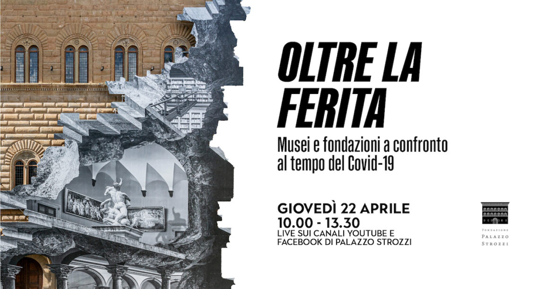 """""""Oltre la ferita. Musei e fondazioni a confronto al tempo del Covid-19"""", il nuovo convegno online della Fondazione Palazzo Strozzi"""